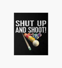 Pool Billiards Humor: Shut Up And Shoot! Art Board