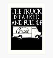 The Truck is Parked and Full of Tacos Art Print