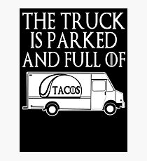 The Truck is Parked and Full of Tacos Photographic Print