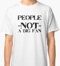 People - Not a big fan... Classic T-Shirt