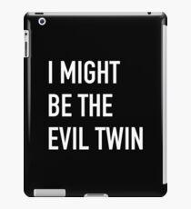 I MIGHT BE THE EVIL TWIN iPad Case/Skin