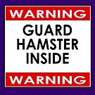 WARNING! Guard Hamster Inside - Fun Comedy Poster Sticker Sign by deanworld