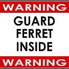 Warning Guard Ferret Inside - Fun Pet Owner Sticker Sign by deanworld