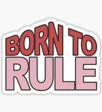 Born to Rule Sticker