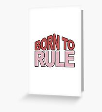 Born to Rule Greeting Card