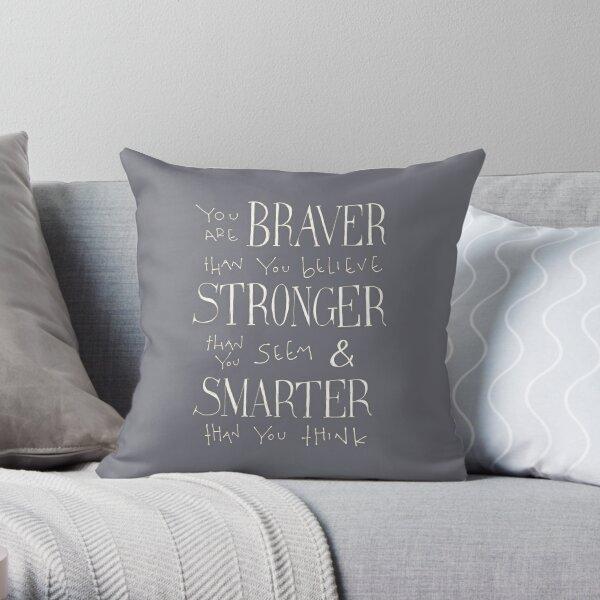 You are Braver Throw Pillow