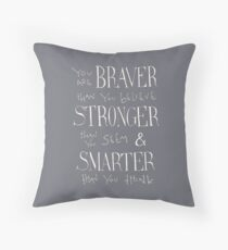 You are Braver Throw Pillow