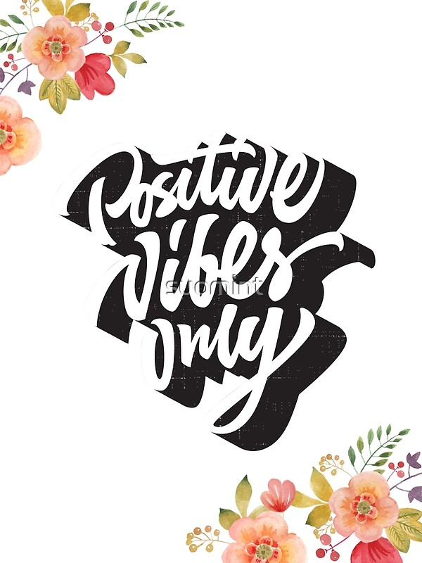"Only Positive Vibes For Everyone Find More Positive: ""Positive Vibes Only"" Posters By Suomint"