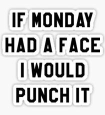 IF MONDAY HAD A FACE I WOULD PUNCH IT Sticker