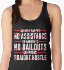 No Rich Parent No Assistance No Handouts No Bailouts No Favors Straight Hustle Women's Tank Top
