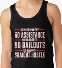 No Rich Parent No Assistance No Handouts No Bailouts No Favors Straight Hustle Tank Top