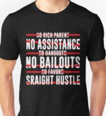 No Rich Parent No Assistance No Handouts No Bailouts No Favors Straight Hustle T-Shirt