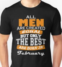 All Men are Created Equal but Only The Best are Born in February T-Shirt
