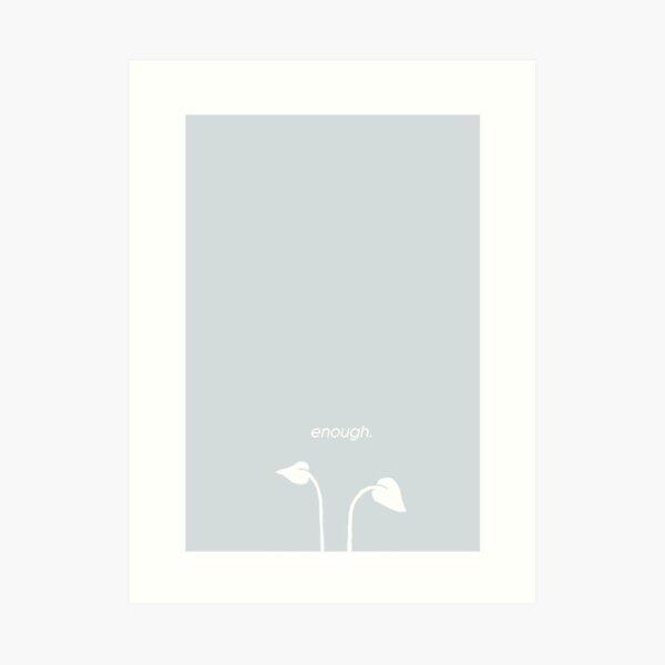 Enough: little sprout Art Print