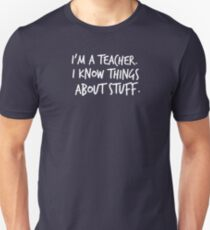 I'm A Teacher, I Know Things About Stuff T-Shirt