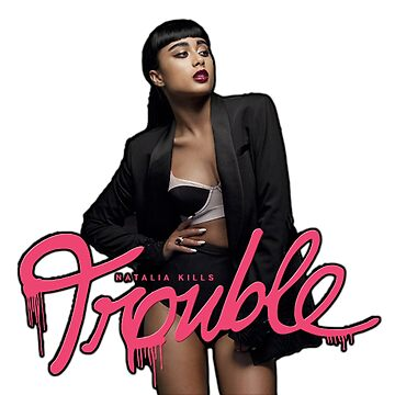 Natalia Kills - Trouble by chicken67890