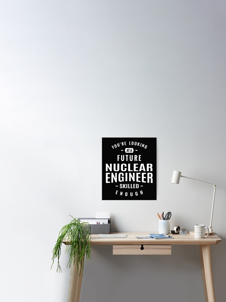 Nuclear Engineer Poster By Cidolopez Redbubble