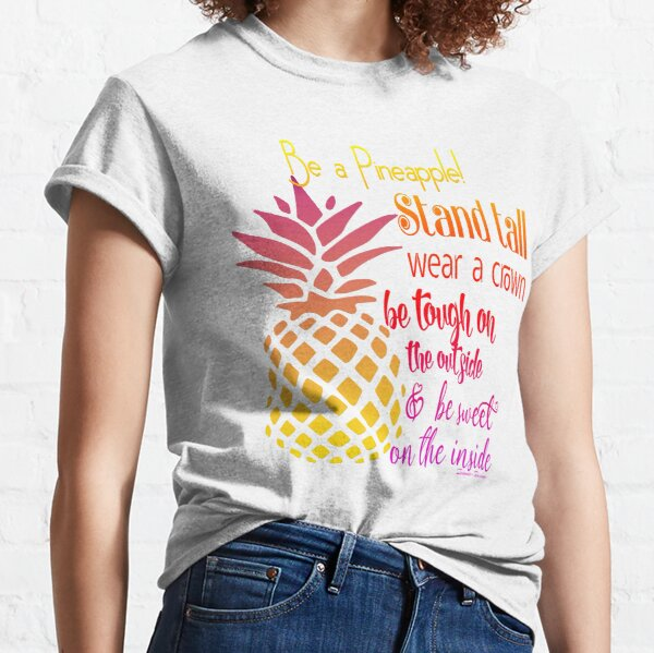Be a Pineapple - Inspirational Classic T-Shirt