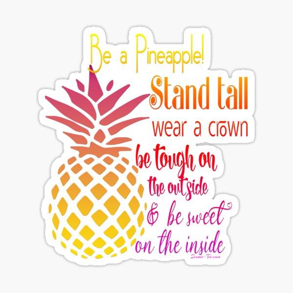 Be a Pineapple - Inspirational Sticker