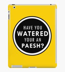 Have You Watered Your an Paesh? iPad Case/Skin