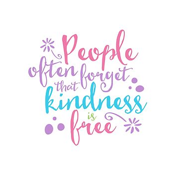 Kindness Is Free by brittdreams