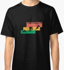 No Quitting - Triathlete, Triathlon, Triathlon Life Classic T-Shirt