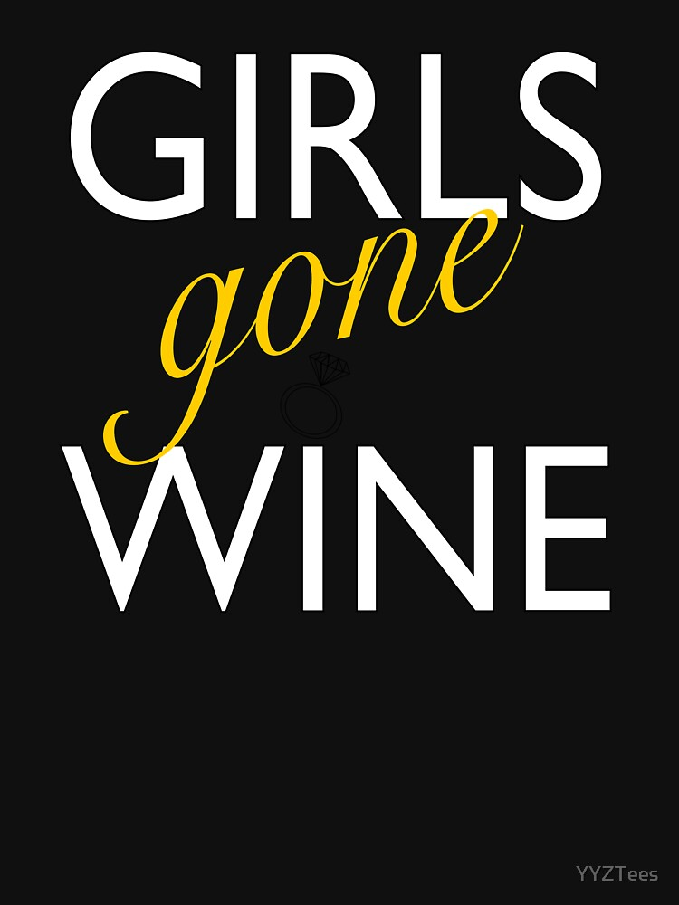 Girls Gone Wine Bachelorette Party by YYZTees