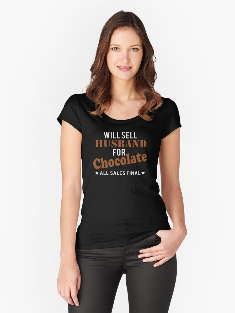 Will Sell Husband for Chocolate Women's Fitted Scoop T-Shirt Front