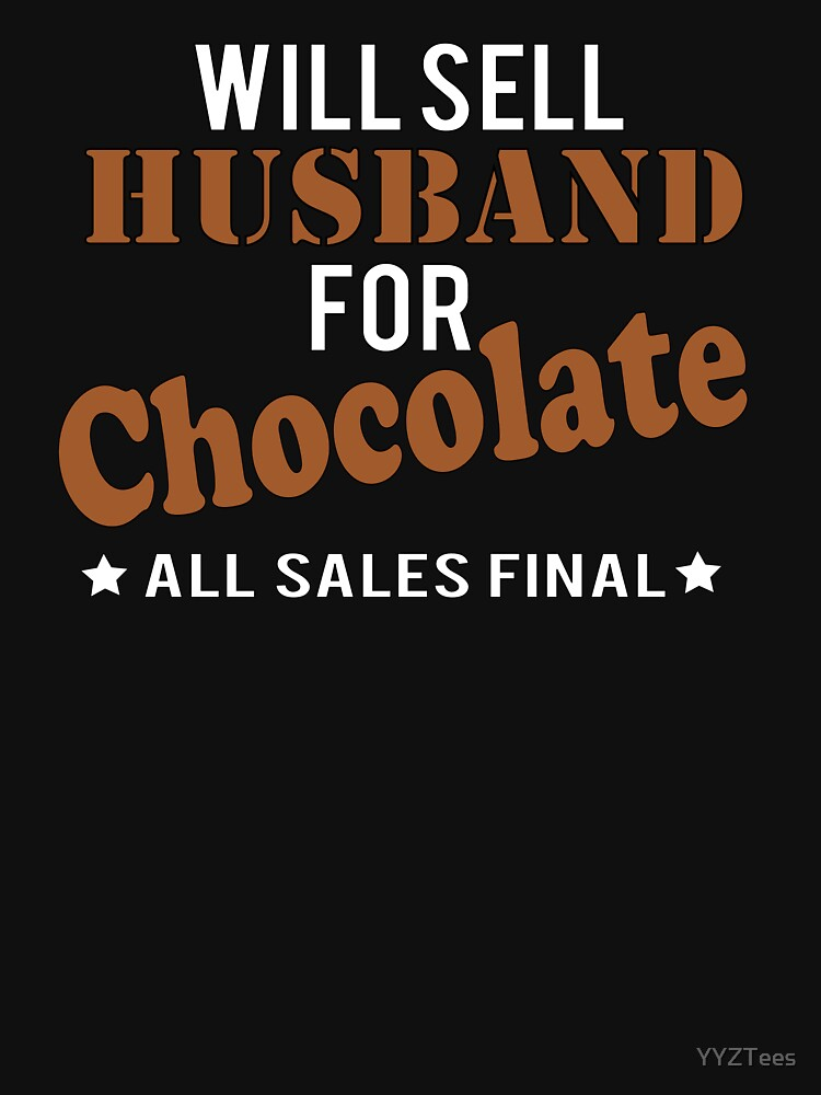 Will Sell Husband for Chocolate by YYZTees