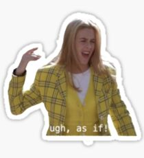 Ugh As If! - Cher from Clueless Sticker