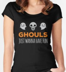 Ghouls Just Wanna Have Fun Women's Fitted Scoop T-Shirt