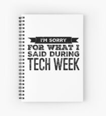 tech week - im sorry for what i said during tech week Spiral Notebook