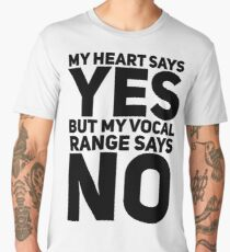 my heart says yes but my vocal range says no Men's Premium T-Shirt