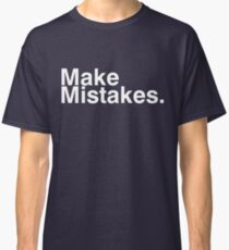 Make Mistakes. Classic T-Shirt