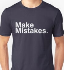Make Mistakes. Unisex T-Shirt