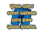 Everybody My Age Pees Their Pants.  by Braelove