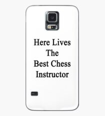 Here Lives The Best Chess Instructor  Case/Skin for Samsung Galaxy