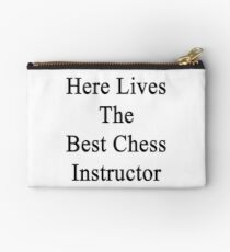 Here Lives The Best Chess Instructor  Studio Pouch