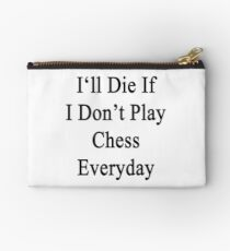 I'll Die If I Don't Play Chess Everyday  Studio Pouch