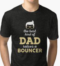 THE BEST KIND OF DAD RAISES A BOUNCER Tri Blend T Shirt