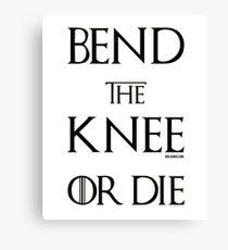 Bend the knee or die Canvas Print