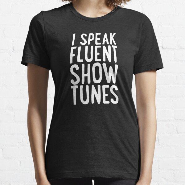 I Speak Fluent Show Tunes Essential T-Shirt
