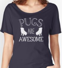 PUGS are awesome (dogs) Women's Relaxed Fit T-Shirt