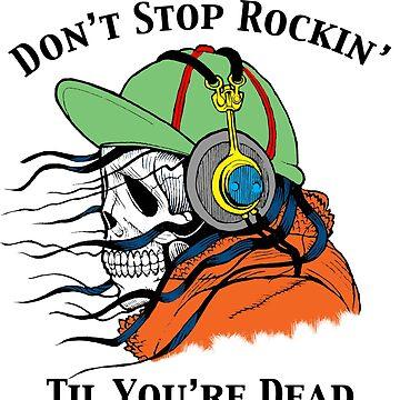 Don't Stop Rockin' Til You're Dead by pjwuebker