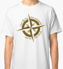 Live by the compass, not the clock Classic T-Shirt