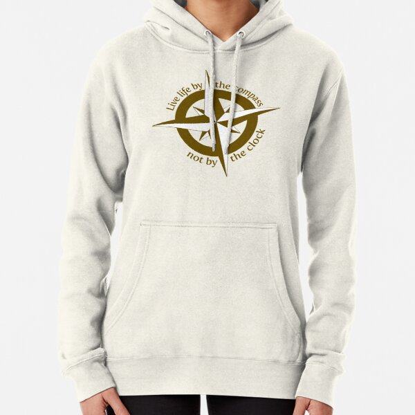 Live by the compass, not the clock Pullover Hoodie