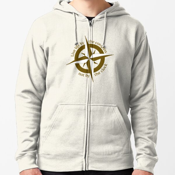 Live by the compass, not the clock Zipped Hoodie
