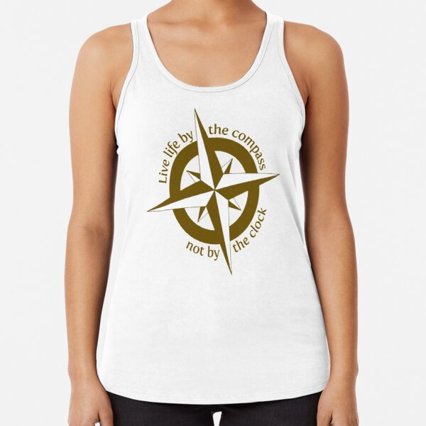 Live by the compass, not the clock Racerback Tank Top