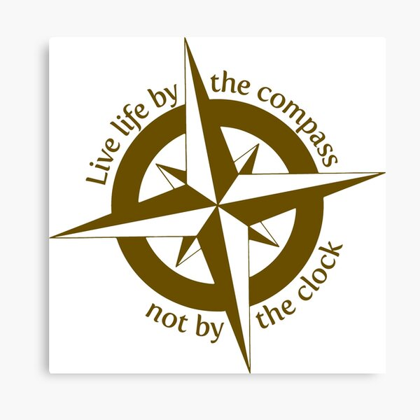 Live by the compass, not the clock Canvas Print