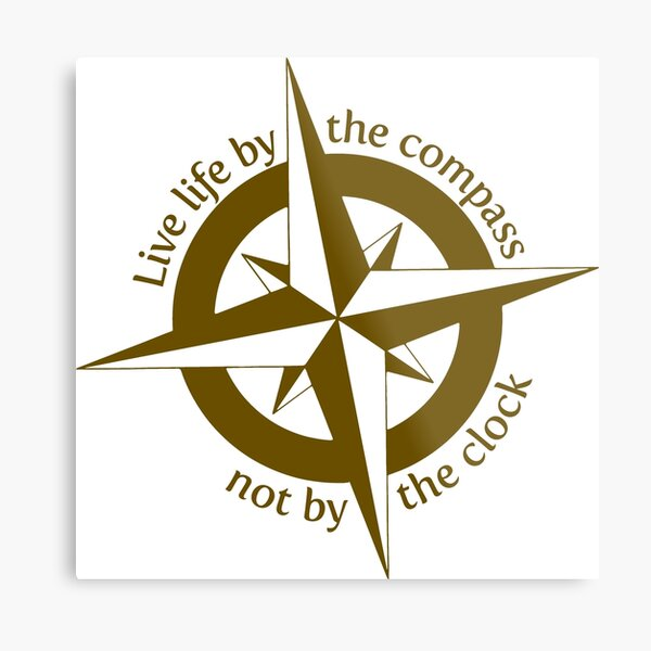 Live by the compass, not the clock Metal Print